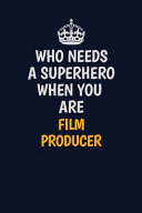 Who Needs A Superhero When You Are Film Producer