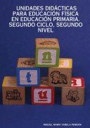 Unidades DidÁcticas Para EducaciÓn FÍsica en EducaciÓn Primaria. Segundo Ciclo, Segundo Nivel