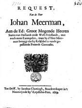 Request, van de heer Iohan Meerman, aen de ... Staten van Hollandt ... waer by d'heer Meerman betuygt dat hy relifabel is vande gepasseerde pretense contracte