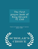 The First Prayer Book of King Edward VI 1549   Scholar s Choice Edition PDF