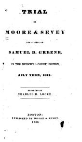 Trial of Moore & Sevey for a Libel of Samuel D. Greene: In the Municipal Court, Boston, July Term, 1833