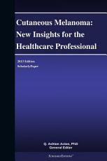 Cutaneous Melanoma: New Insights for the Healthcare Professional: 2013 Edition