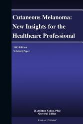 Cutaneous Melanoma New Insights For The Healthcare Professional 2013 Edition Book PDF