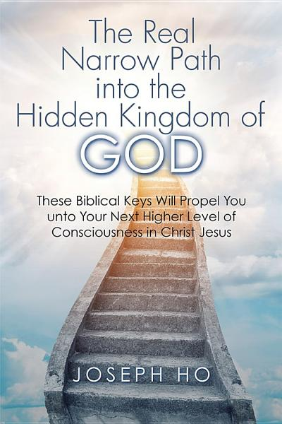 Download The Real Narrow Path into the Hidden Kingdom of God Book