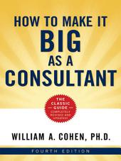How to Make It Big as a Consultant: Edition 4