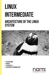 Architecture of the Linux System: Linux Intermediate. AL2-046