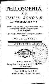 Philosophia ad usum scholae accommodata: Metaphysica. Tomus quartus