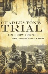 Charleston's Trial: Jim Crow Justice