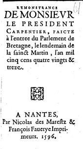 Remonstrance de monsievr le president Carpentier, faicte à l'entree du Parlement de Bretagne, le lendemain de la sainct Martin, l'an mil cinq cens quatre vingts & treze