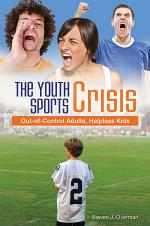 The Youth Sports Crisis: Out-of-Control Adults, Helpless Kids