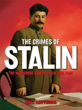 Stalin: The Murderous Career of the Red Tsar [Fully Illustrated]