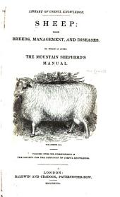 Sheep: Their Breeds, Management, and Diseases: To which is Added The Mountain Shepherd's Manual