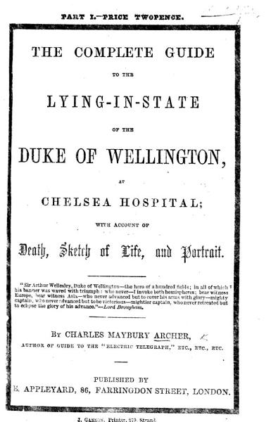 Download The Complete Guide to the Lying in state of the Duke of Wellington  at Chelsea Hospital  with Account of Death  Sketch of Life  Etc Book