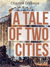 A Tale of Two Cities. A Story of the French Revolution: A Novel in Three Books