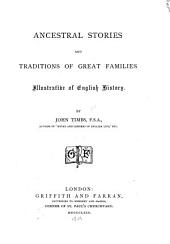 Ancestral Stories and Traditions of Great Families Illustrative of English History