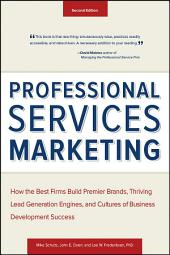 Professional Services Marketing: How the Best Firms Build Premier Brands, Thriving Lead Generation Engines, and Cultures of Business Development Success, Edition 2