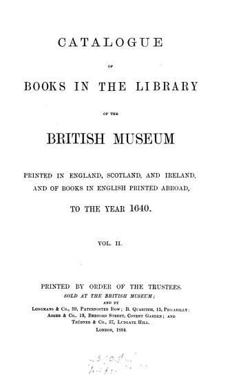 Catalogue of books in the     British museum printed in England  Scotland and Ireland  and of books in English printed abroad  to     1640  ed  by G  Bullen   PDF