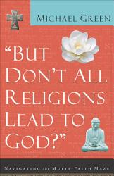 But Don T All Religions Lead To God  PDF