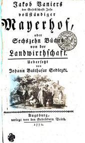 Jakob Vaniers... Vollständiger Mayerhof oder sechszehn Bücher von der Landwirthschaft