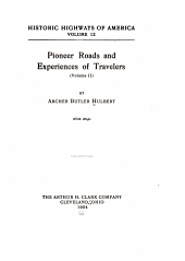 Historic Highways of America ...: Pioneer roads and experience of travelers. 1904