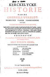 Kerckelycke historie van de gheheele wereldt, naemelyck van de voorgaende ende teghenwoordighe eevwe, inde welcke verhaelt worden de ghelegentheden der landen, manieren, ceremonien, ende religien der inwoonderen, maer namelijck de verbreydinghe des H. Gheloofs, martelaren ende andere cloecke Roomsche Catholijcke daeden in de vier ghewesten des wereldts, met over de veertigh copere platen verçiert: Vervattende de rycken en landen van Japonien, China, Mogor, Bisnagar, Peru, Mexico, Brasilien, Florida, Canada, Paraquarien, Maragnon