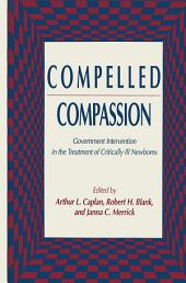 Compelled Compassion: Government Intervention in the Treatment of Critically Ill Newborns