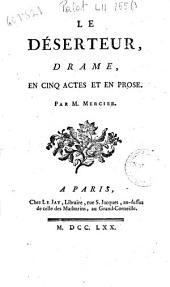Le deserteur, drame en cinq actes en prose. Par M. Mercier