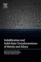 Solidification and Solid-State Transformations of Metals and Alloys