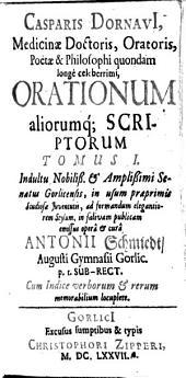 Orationes aliaque Scripta: Volume 1