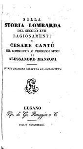 Sulla storia Lombarda del secolo XVII ragionamenti di Cesare Cantù per commento ai Promessi sposi dei Alessandro Manzoni: Volume 1