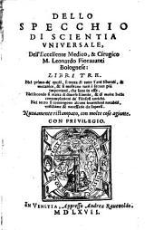 Dello Specchio Di Scientia Universale, Dell'Eccellente Medico, & Cirurgico M. Leonardo Fioravanti Bolognese: Libri Tre