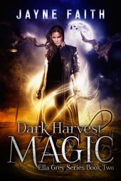 Dark Harvest Magic: Ella Grey Series Book 2