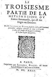 La metaphysique ou la science surnaturelle. Par m. Scipion Du Pleix, ..: La troisiesme partie de la metaphysique ou science surnaturelle, qui est des anges ou demons. Par m. Scipion Du Pleix, .., Volume2