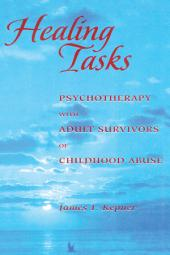 Healing Tasks: Psychotherapy with Adult Survivors of Childhood Abuse