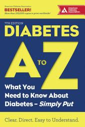 Diabetes A to Z: What You Need to Know about Diabetes—Simply Put, Edition 7