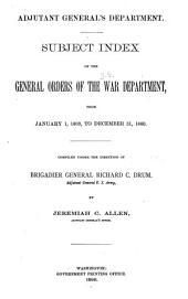 Subject Index of the General Orders of the War Department, from January 1, 1809, to December 31, 1860
