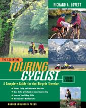 The Essential Touring Cyclist: A Complete Guide for the Bicycle Traveler, Second Edition: Edition 2