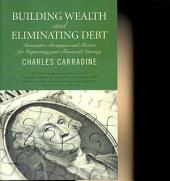 Building Wealth and Eliminating Debt: Innovative Strategies and Tactics for Improving Your Financial Literacy