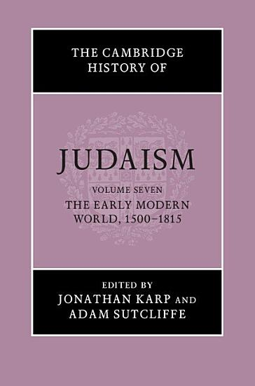 The Cambridge History of Judaism  Volume 7  The Early Modern World  1500   1815 PDF