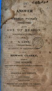 An answer to Thomas Paine's third part of The age of reason ... ; likewise to S. Lane, a Calvinistic preacher, at Yeovil ... ; and to Hewson Clarke, editor of The Scourge: Volume 3