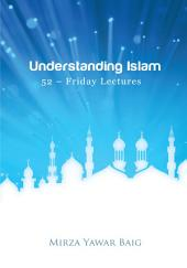 Understanding Islam - 52 Friday Lectures: Keys to Leveraging the Power of Allah in Your Life