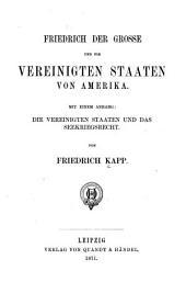 Friedrich der Grosse und die Vereinigten Staaten von Amerika: Mit einem anhang: die Vereingten Staaten und das seekriegsrecht