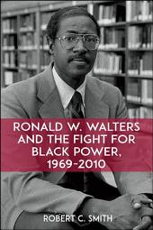 Ronald W. Walters and the Fight for Black Power, 1969-2010