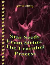 Star Seeds From Sirius: The Learning Process