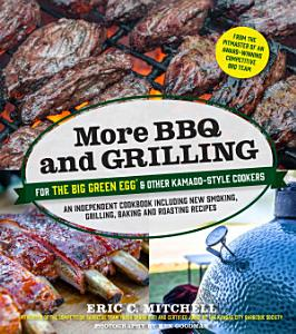 More BBQ and Grilling for the Big Green Egg and Other Kamado Style Cookers Book