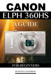 Canon Elph 360 Hs: A Guide for Beginners