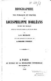 Biographie ou vie publique et privée de Louis-Philippe d'Orléans: ex-roi des français