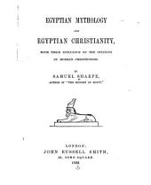 Egyptian Mythology and Egyptian Christianity: With Their Influence on the Opinions of Modern Christendom