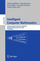 Intelligent Computer Mathematics: 9th International Conference, CICM 2016, Bialystok, Poland, July 25-29, 2016, Proceedings