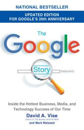 The Google Story (2018 Updated Edition): Inside the Hottest Business, Media, and Technology Success of Our Time